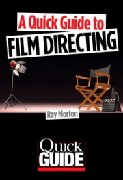A Quick Guide to Film Directing ebook by Ray Morton