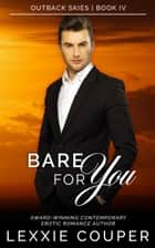 Bare For You - Outback Skies, #4 ebook by Lexxie Couper