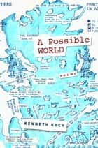A Possible World ebook by Kenneth Koch