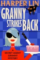 Granny Strikes Back - Secret Agent Granny, #3 ebook by Harper Lin