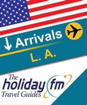 Holiday FM Guide to Los Angeles ebook by Holiday FM