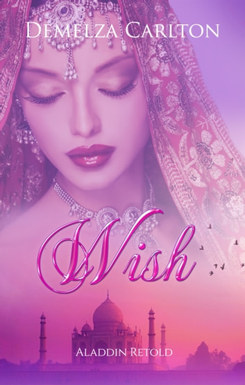Wish - Aladdin Retold ebook by Demelza Carlton