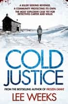 Cold Justice ebook by Lee Weeks