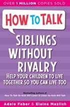 How To Talk: Siblings Without Rivalry ebook by Adele Faber, Elaine Mazlish