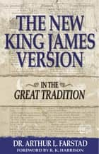 The New King James Version: In the Great Tradition ebook by Arthur L. Farstad
