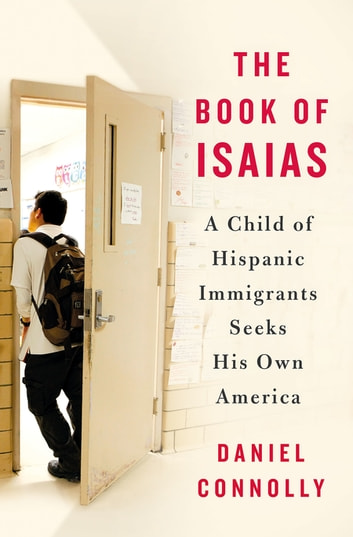 The Book of Isaias - A Child of Hispanic Immigrants Seeks His Own America ebook by Daniel Connolly