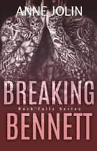 Breaking Bennett - Rock Falls, #3 ebook by Anne Jolin