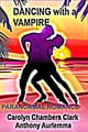 Dancing With A Vampire ebook by Carolyn Chambers Clark,Anthony Auriemma