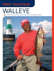 Pro Tactics™: Walleye - Use the Secrets of the Pros to Catch More and Bigger Walleye ebook by Mark Martin