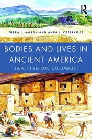 Bodies and Lives in Ancient America - Health Before Columbus ebook by Debra L. Martin,Anna J. Osterholtz