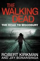 The Road to Woodbury ebook by Jay Bonansinga, Robert Kirkman