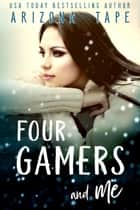 Four Gamers And Me - A Reverse Harem ebook by Arizona Tape