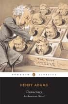 Democracy - An American Novel ebook by Henry Adams, Earl N. Harbert