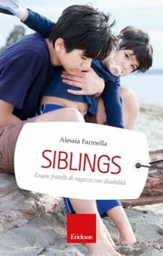 Siblings - Essere fratelli di ragazzi con disabilità ebook by Alessia Farinella