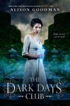The Dark Days Club - Book 1 of The Dark Days Club Trilogy ebook de Alison Goodman