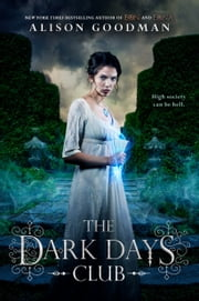 The Dark Days Club - Book 1 of The Dark Days Club Trilogy ebook by Alison Goodman