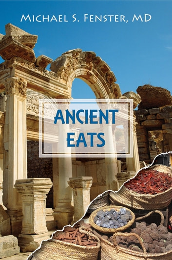 ANCIENT EATS - Volume 1 - The Greeks & The Vikings ebook by Michael S. Fenster  MD