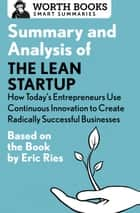Summary and Analysis of The Lean Startup: How Today's Entrepreneurs Use Continuous Innovation to Create Radically Successful Businesses ebook by Worth Books