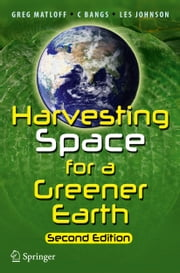 Harvesting Space for a Greener Earth ebook by Gregory Matloff,C Bangs,Les Johnson