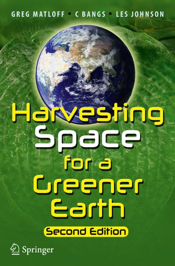 Harvesting Space for a Greener Earth ebook by C Bangs,Les Johnson,Greg Matloff