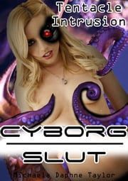 Cyborg Slut: Tentacle Intrusion ebook by Michaela Daphne Taylor