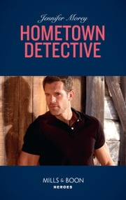 Hometown Detective (Mills & Boon Heroes) (Cold Case Detectives, Book 6) ekitaplar by Jennifer Morey