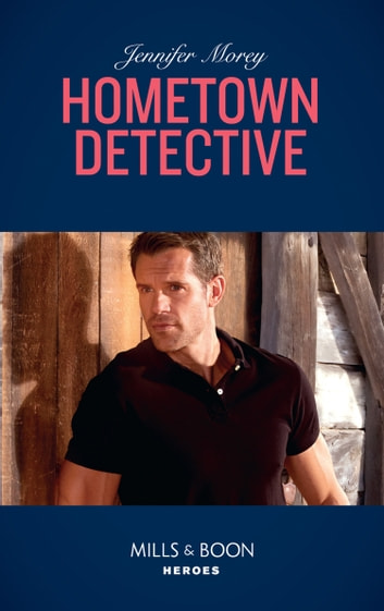 Hometown Detective (Mills & Boon Heroes) (Cold Case Detectives, Book 6) 電子書 by Jennifer Morey