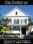 The House of Happy Mayhem ebook by Trent Zelazny
