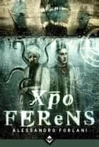Xpo Ferens ebook by Alessandro Forlani