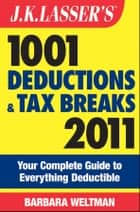 J.K. Lasser's 1001 Deductions and Tax Breaks 2011 ebook by Barbara Weltman