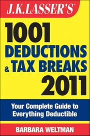 J.K. Lasser's 1001 Deductions and Tax Breaks 2011 - Your Complete Guide to Everything Deductible ebook by Barbara Weltman