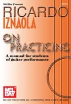 On Practicing - A Manual for Students of Guitar Performance ebook by Ricardo Iznaola