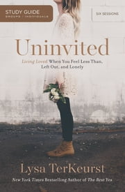 Uninvited Study Guide - Living Loved When You Feel Less Than, Left Out, and Lonely ebook by Lysa TerKeurst