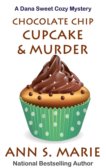 Chocolate Chip Cupcake & Murder (A Dana Sweet Cozy Mystery Book 10) ebook by Ann S. Marie