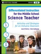 Differentiated Instruction for the Middle School Science Teacher - Activities and Strategies for an Inclusive Classroom ebook by Joan D'Amico, Kate Gallaway