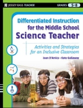 Differentiated Instruction for the Middle School Science Teacher - Activities and Strategies for an Inclusive Classroom ebook by Joan D'Amico,Kate Gallaway