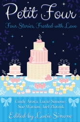 Petit Four - Four Stories, Frosted with Love ebook by Cindy Arora,Lucie Simone,Sue Watson