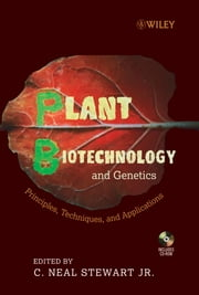Plant Biotechnology and Genetics - Principles, Techniques and Applications ebook by C. Neal Stewart Jr.