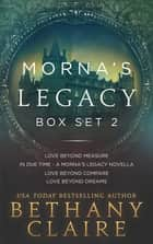 Morna's Legacy Series (Box Set #2) - Scottish Time Travel Romances ebook by Bethany Claire