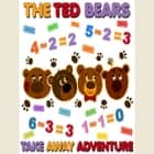 The Ted Bears Take Away Adventure audiobook by