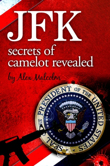 JFK-Secrets of Camelot Revealed ebook by Alexander Malcolm