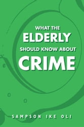 What The Elderly Should Know About Crime ebook by Sampson Ike Oli