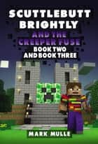 Scuttlebutt Brightly and the Creeper's Fuse, Book 2 and Book 3 ebook by Mark Mulle