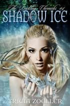 Shadow Ice, The Darkling Chronicles #4 ebook by Tricia Zoeller