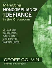 Managing Noncompliance and Defiance in the Classroom - A Road Map for Teachers, Specialists, and Behavior Support Teams ebook by