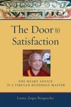 The Door to Satisfaction ebook by Lama Thubten Zopa Rinpoche