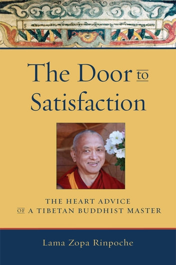 The Door to Satisfaction - The Heart Advice of a Tibetan Buddhist Master ebook by Lama Thubten Zopa Rinpoche