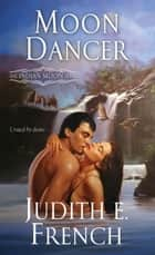 Moon Dancer ebook by Judith E. French