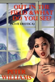Out In The Field & What Do You See (Sci-Fi Erotica) ebook by Peter Williams