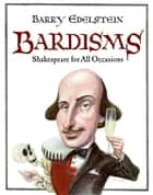 Bardisms - Shakespeare for All Occasions ebook by Barry Edelstein